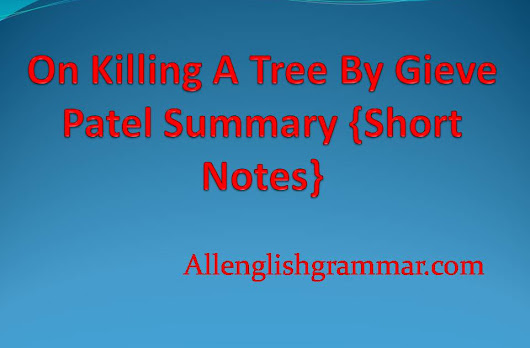 On Killing A Tree By Gieve Patel Summary {Short Notes} | Allenglishgrammar.com