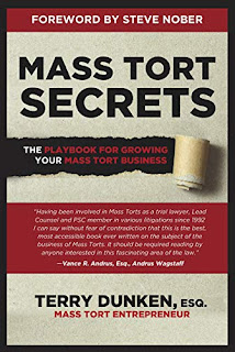 Mass Tort Secrets: The Playbook for Growing Your Mass Tort Business book promotion by Terry Dunken