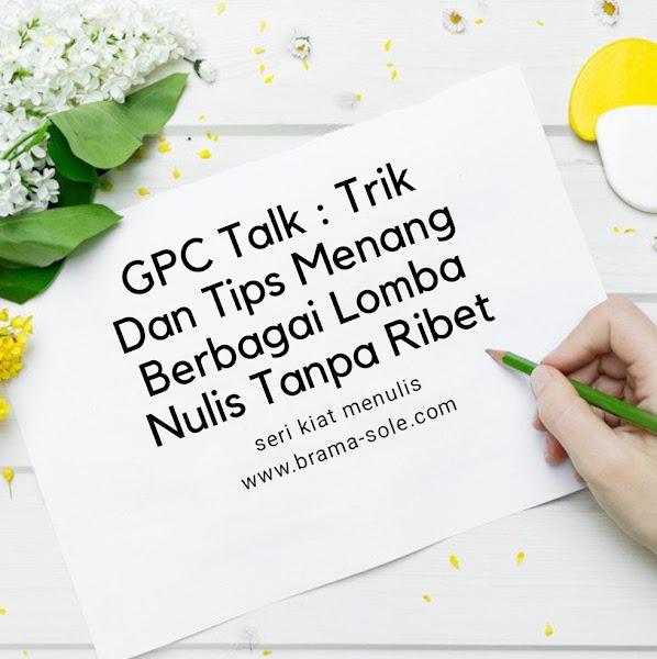 GPC Talk : Trik Dan Tips Menang Berbagai Lomba Nulis Tanpa Ribet.