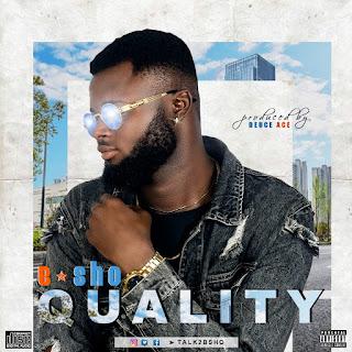 MUSIC  B-SHO - Quality (Prod. By DeuceAce)  | @Talk2BSHO