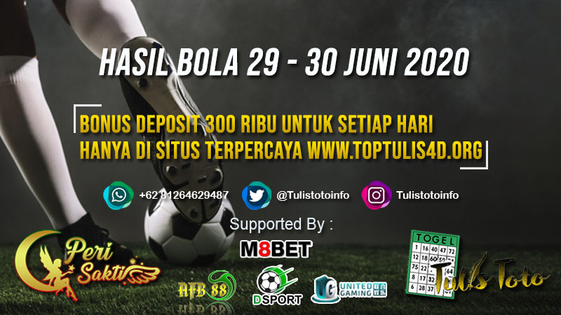 HASIL BOLA TANGGAL 29 – 30 JUNI 2020