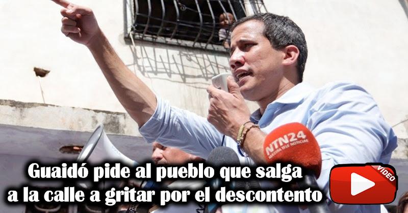 Guaidó pide al pueblo que salga a la calle a gritar por el descontento