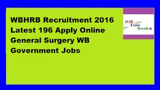 WBHRB Recruitment 2016 Latest 196 Apply Online General Surgery WB Government Jobs