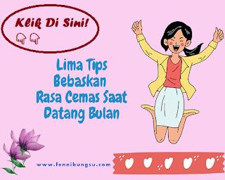 Cara atasi cemas karena haid, bebaskan cemas saat menstruasi,