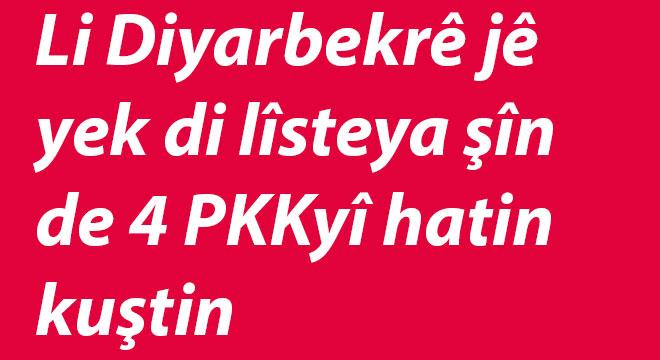 Li Diyarbekrê jê yek di lîsteya şîn de 4 PKKyî hatin kuştin