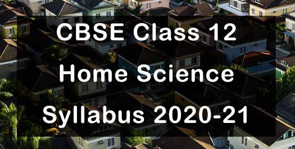 CBSE Class 12 Home Science Syllabus 2020-21