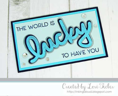 The World Is Lucky to Have You card-designed by Lori Tecler/Inking Aloud-stamps and dies from Concord & 9th
