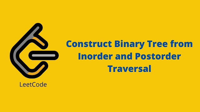 Leetcode Construct Binary Tree from Inorder and Postorder Traversal problem solution
