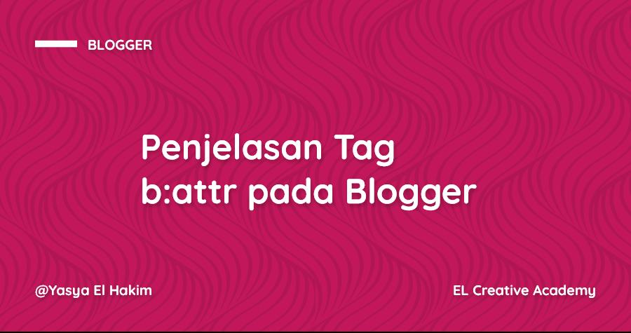 Penjelasan Tag b:attr pada Blogger