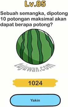 jawaban sebuah semangka dipotong sepuluh potong brain out maksimal akan dapat berapa potong level 85