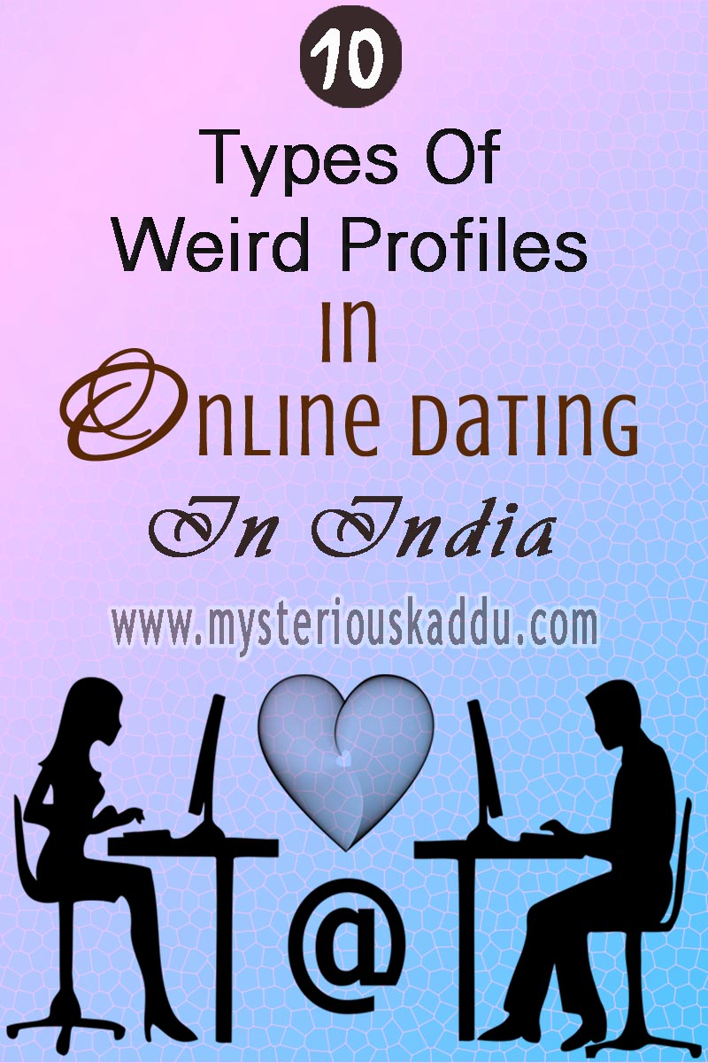 10 Types of Weird Profiles You Come Across In Online Dating In India