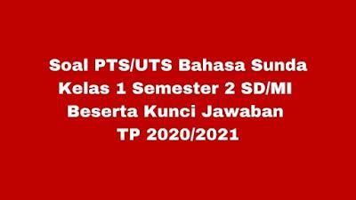 Soal PTS/UTS B SUNDA Kelas 1 Semester 2 Beserta Kunci Jawaban TP 2020/2021