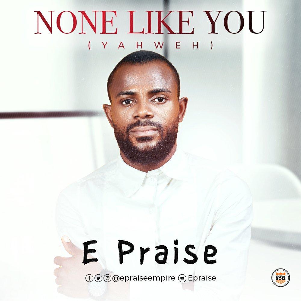 E Praise - None Like You (Yahweh) Mp3