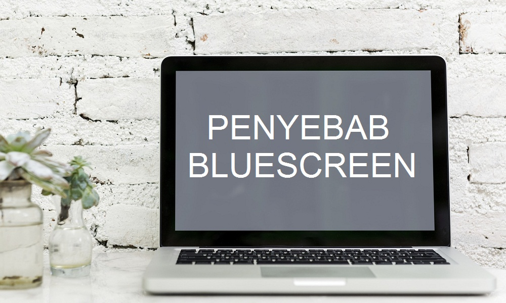 4 Penyebab Bluescreen pada Laptop