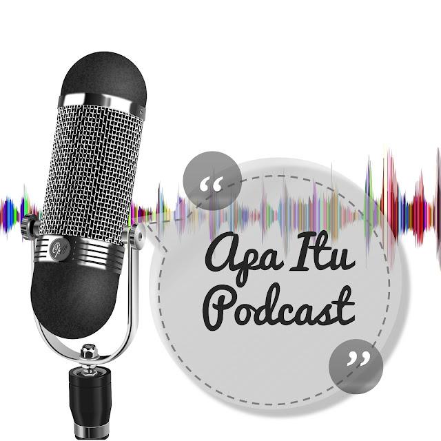 Apa Itu Podcast? Dan Apa Manfaat Mendengarkan Podcast