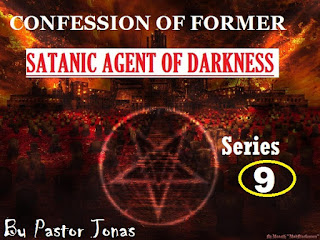 Confession Of Former Satanic Agent Of Darkness By Pastor Jonas-Series 9