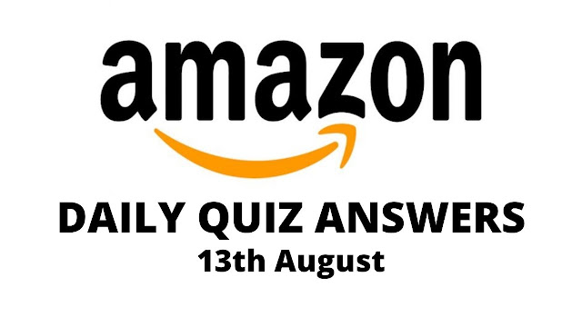 Amazon Daily Quiz Answers Today 13 August, 2021 | Win 20,000
