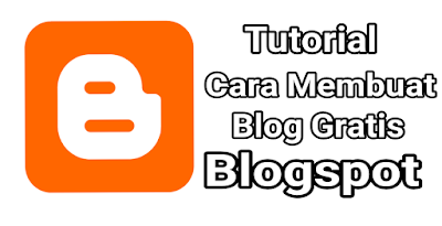Tutorial Cara Membuat Blog Gratis Blogspot