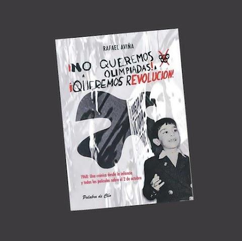 ¡No queremos olimpiadas! ¡Queremos revolución! de Rafael Aviña. La crónica como un acetato que confirma al tiempo | Obed González