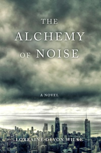 The Alchemy of Noise (Lorraine Devon Wilke)