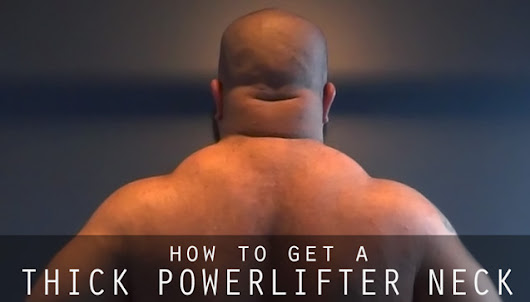 How To Get A Thick Powerlifter Neck