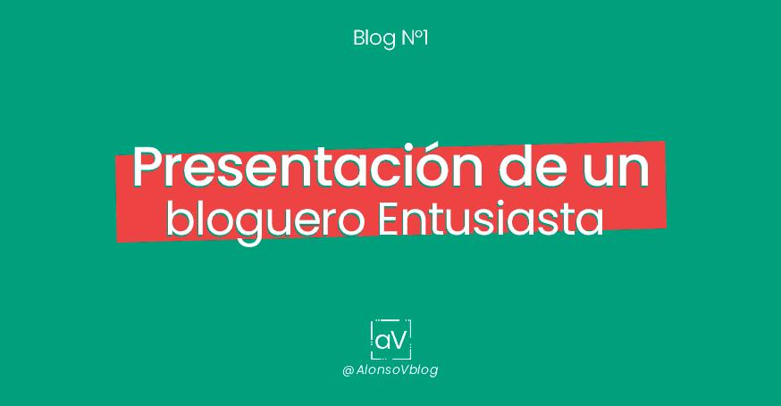 Blog N°1: Presentación de un Bloguero Entusiasta 2019
