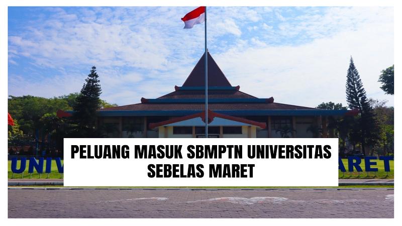 Peluang Masuk SBMPTN UNS 2021/2022 (Universitas Sebelas Maret)