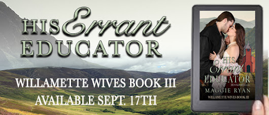 Coming Tomorrow, September 17th! His Errant Educator – Willamette Wives – Book Three #FREEexcerpt