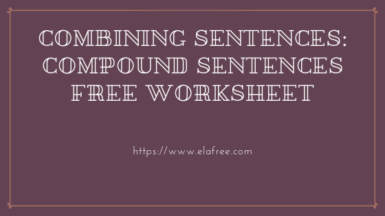 Combining Sentences: Compound Sentences (Definition, Examples, and Worksheet)