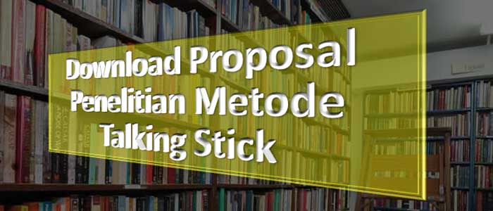 Download Proposal Penelitian Metode Talking Stick
