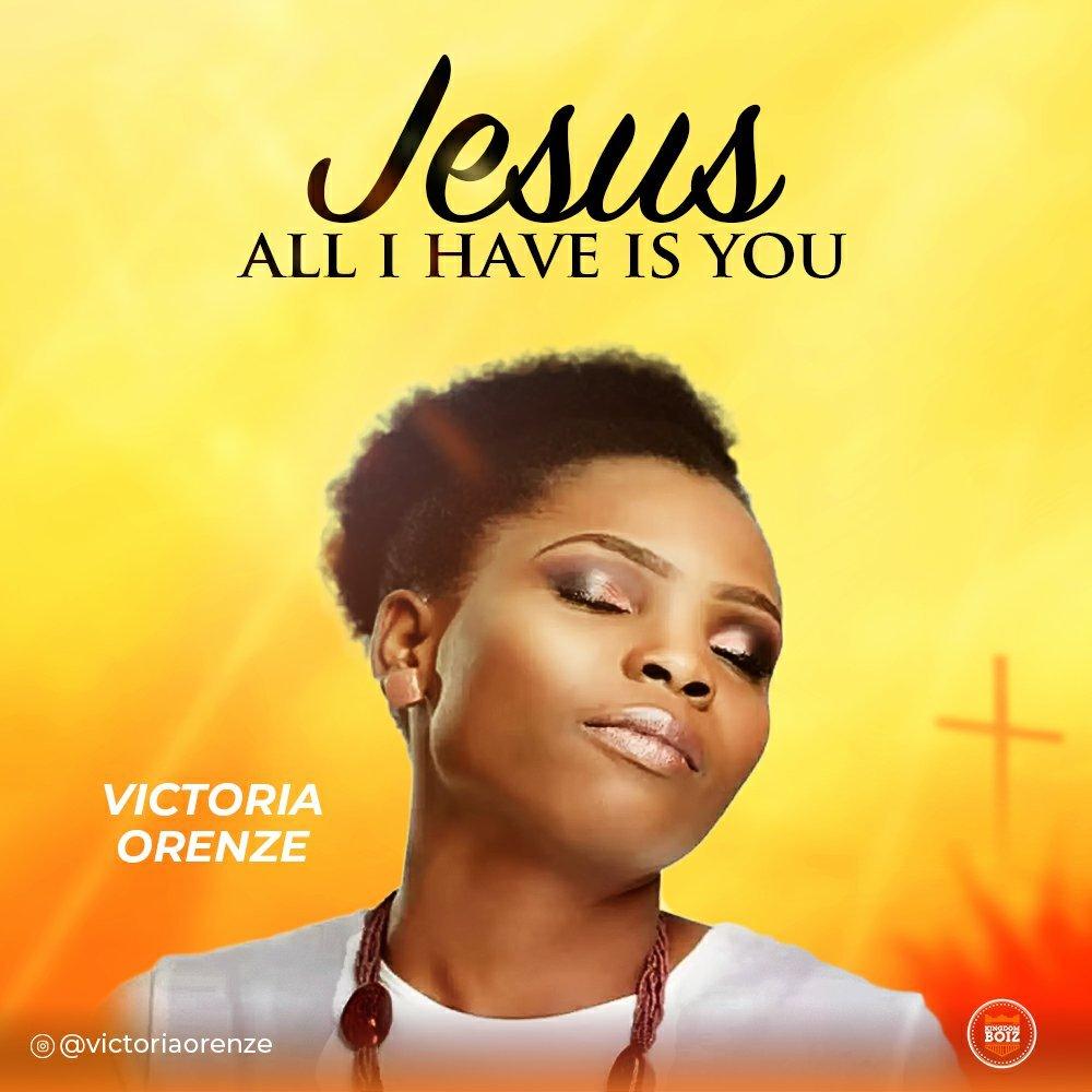 Victoria Orenze - Jesus All  I Have