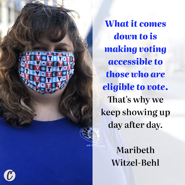 What it comes down to is making voting accessible to those who are eligible to vote. That's why we keep showing up day after day. — Maribeth Witzel-Behl