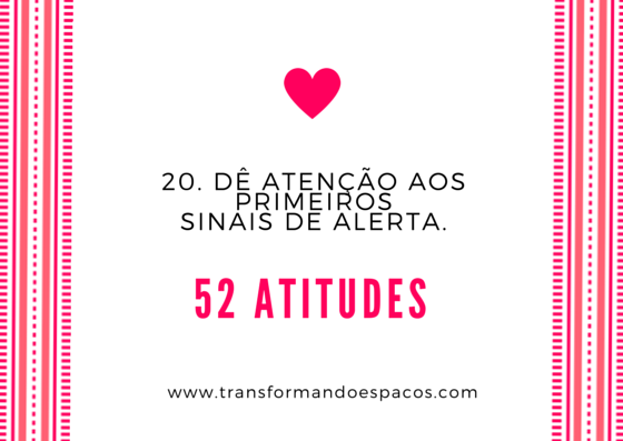 Projeto 52 Atitudes | Atitude 20 - Dê atenção aos primeiros sinais de alerta.