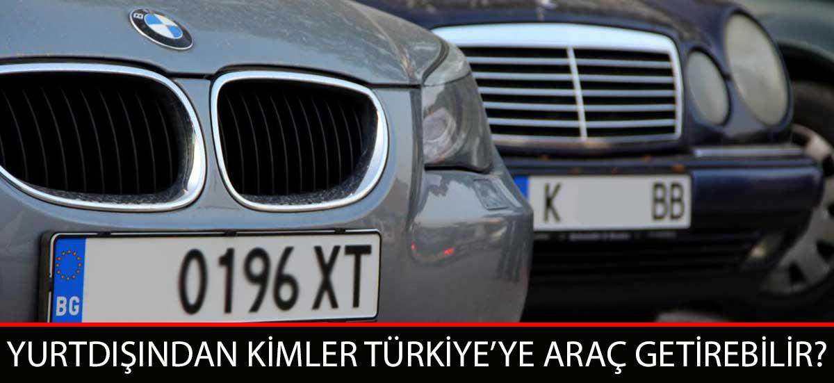 Yurtdışından Kimler Türkiye'ye Araba-Araç Getirebilir?