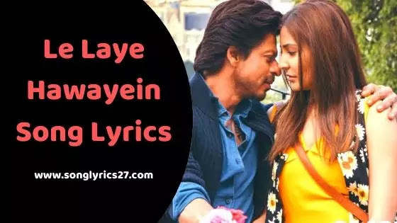 Le Jaye Hawayein Song Lyrics