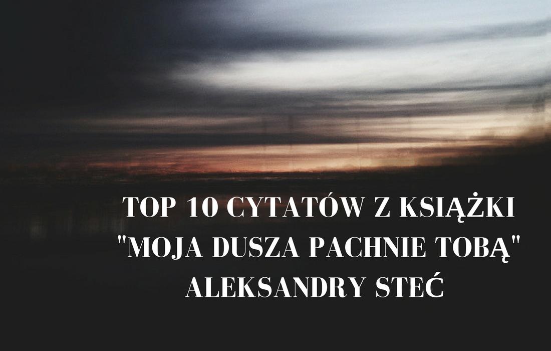 Zagubiona W Słowach Top 10 Cytatów Z Książki Moja Dusza Pachnie