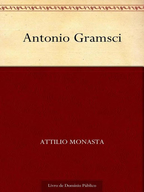 Antonio Gramsci - Attilio Monasta