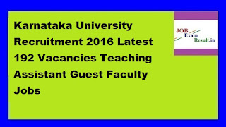 Karnataka University Recruitment 2016 Latest 192 Vacancies Teaching Assistant Guest Faculty Jobs