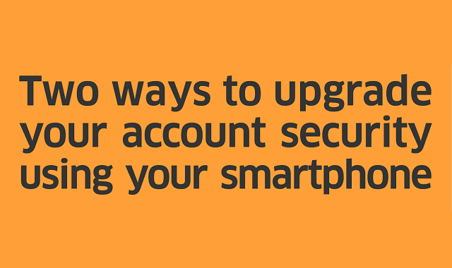 Two Easy Ways to Upgrade Your Account Security with Your Smartphone