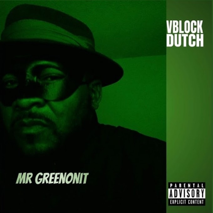 Dancehall Rapper Vblock Dutch Drops Explosive EP - 'Mr. Greenonit'
