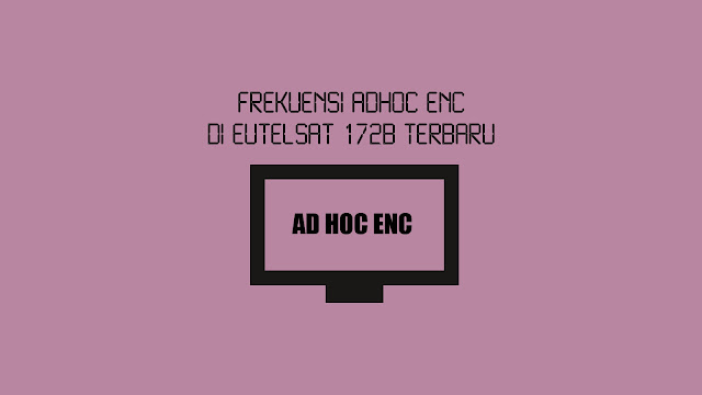 Frekuensi Adhoc Enc di Eutelsat 172B Terbaru