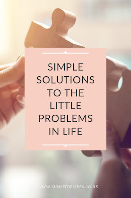 https://www.sunsetdesires.co.uk/2019/09/simple-solutions-to-little-problems-in.html