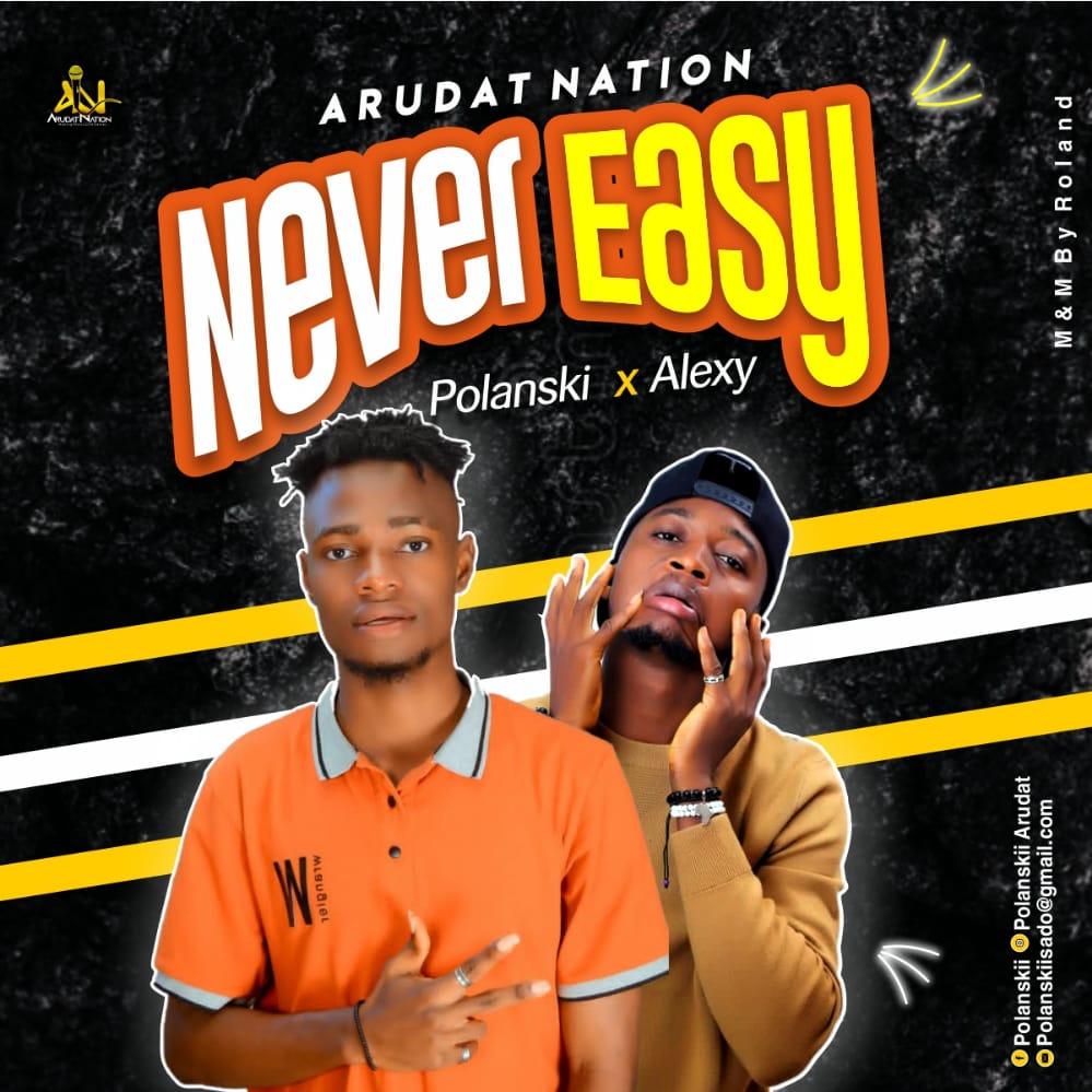 [Music] Polanski ft Alexy - Never Easy (mixed: Roland) #Arewapublisize