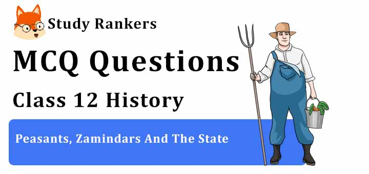 MCQ Questions for Class 12 History: Ch 8 Peasants, Zamindars And The State