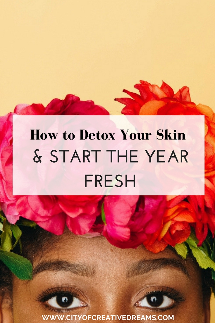 How to Detox Your Skin and Start the Year Fresh | City of Creative Dreams