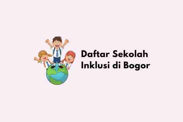 Daftar Sekolah Inklusi di Bogor