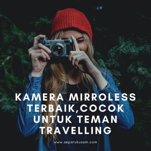 kamera mirroless terbaik untuk travelling