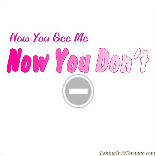 Now You Don't | graphic designed by and property of www.BakingInATornad.com | #MyGraphics