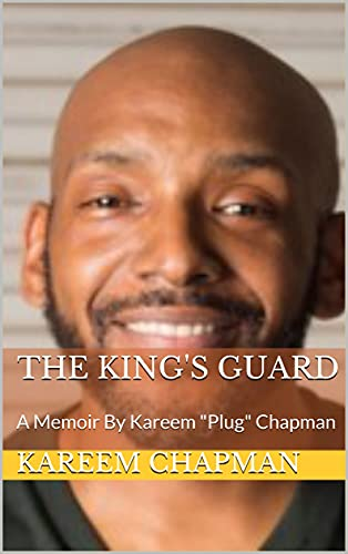 "The King's Guard: A Memoir By Kareem ""Plug"" Chapman by Kareem Chapman"
