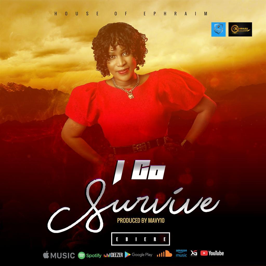 Download Music: I Go Survive – Ebiere || @ebiereohochukwu
